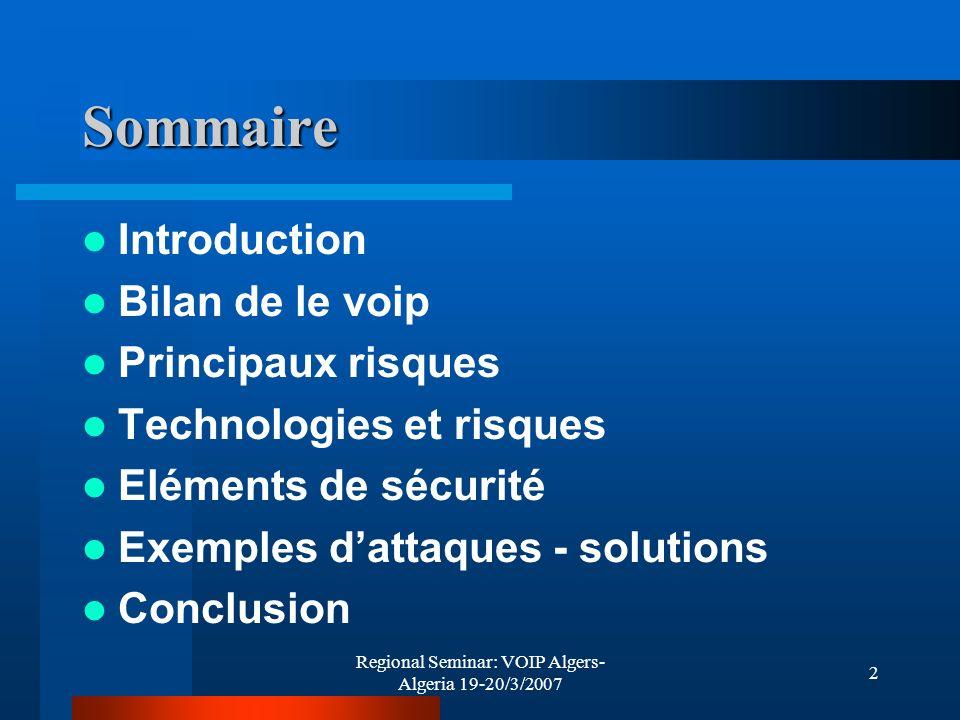 Regional Seminar: VOIP Algers- Algeria 19-20/3/2007 23 Exemples dattaques potentielles NomButDescription DoS en utilisant les messages de requête SIP BYE impact sur la disponibilité Cette attaque permet de couper une communication existante entre deux terminaux.