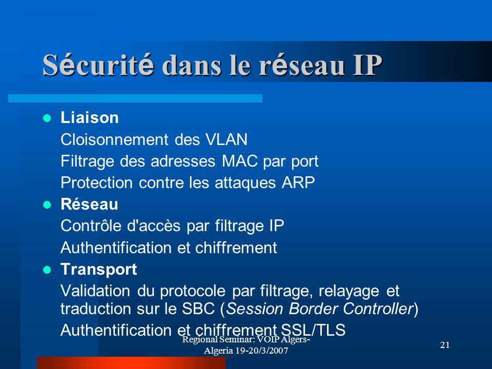 Regional Seminar: VOIP Algers- Algeria 19-20/3/2007 21 S é curit é dans le r é seau IP Liaison Cloisonnement des VLAN Filtrage des adresses MAC par po