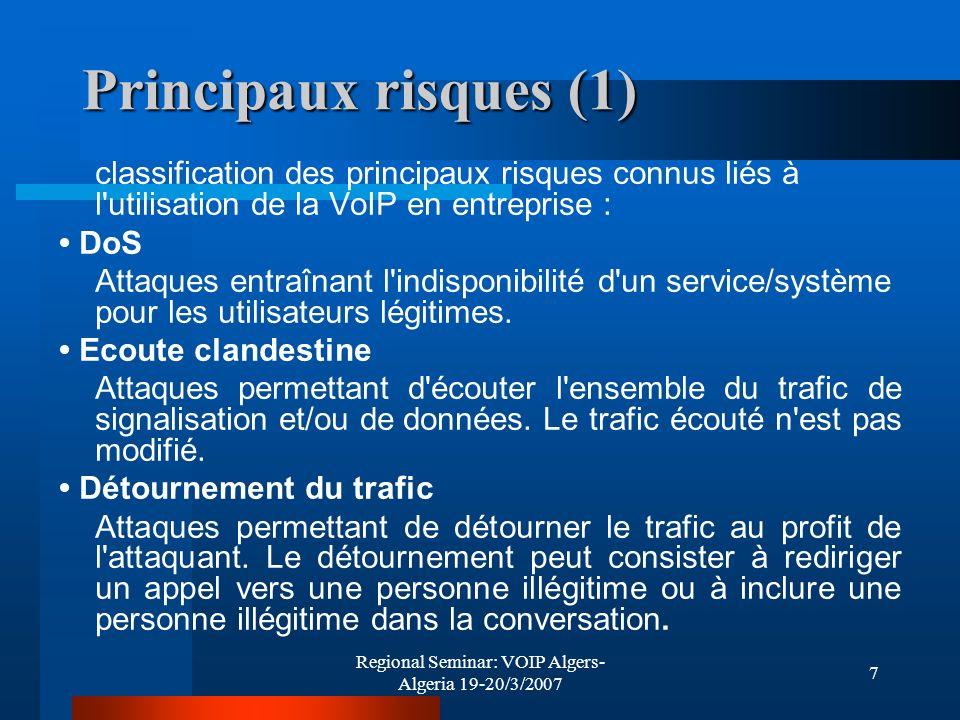 Regional Seminar: VOIP Algers- Algeria 19-20/3/2007 8 Principaux risques (2) Identité Attaques basées sur la manipulation d identité (usurpation, …).