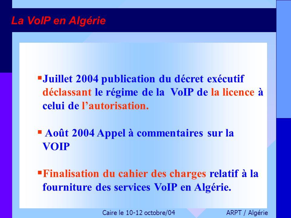 Juillet 2004 publication du décret exécutif déclassant le régime de la VoIP de la licence à celui de lautorisation. Août 2004 Appel à commentaires sur