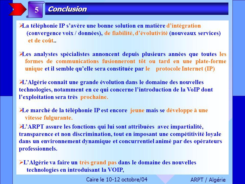 ARPT / Algérie Caire le 10-12 octobre/04 La téléphonie IP savère une bonne solution en matière dintégration (convergence voix / données), de fiabilité