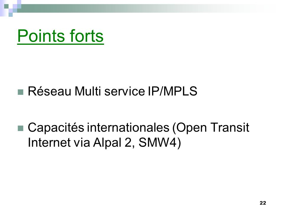 22 Points forts Réseau Multi service IP/MPLS Capacités internationales (Open Transit Internet via Alpal 2, SMW4)
