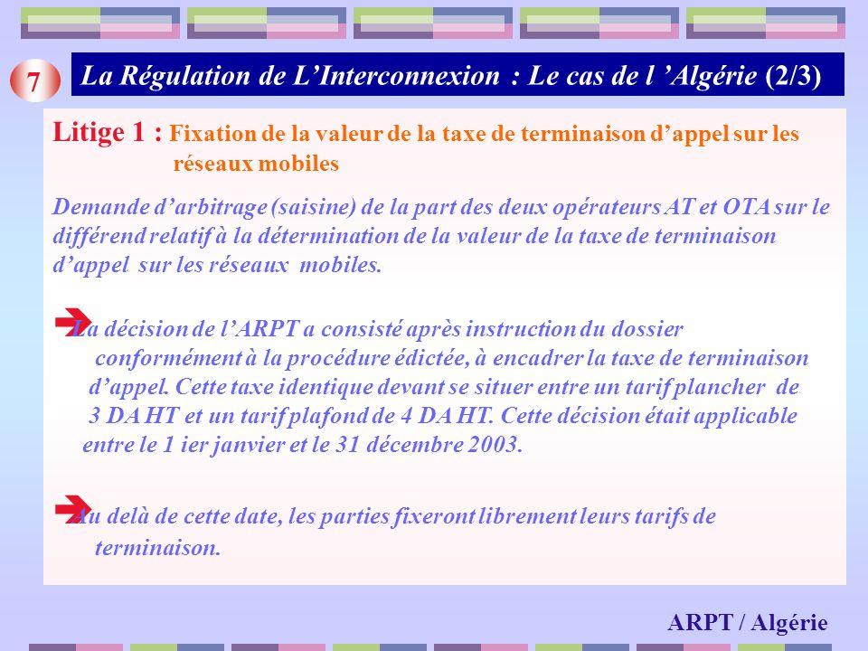 7 Litige 1 : Fixation de la valeur de la taxe de terminaison dappel sur les réseaux mobiles Demande darbitrage (saisine) de la part des deux opérateur