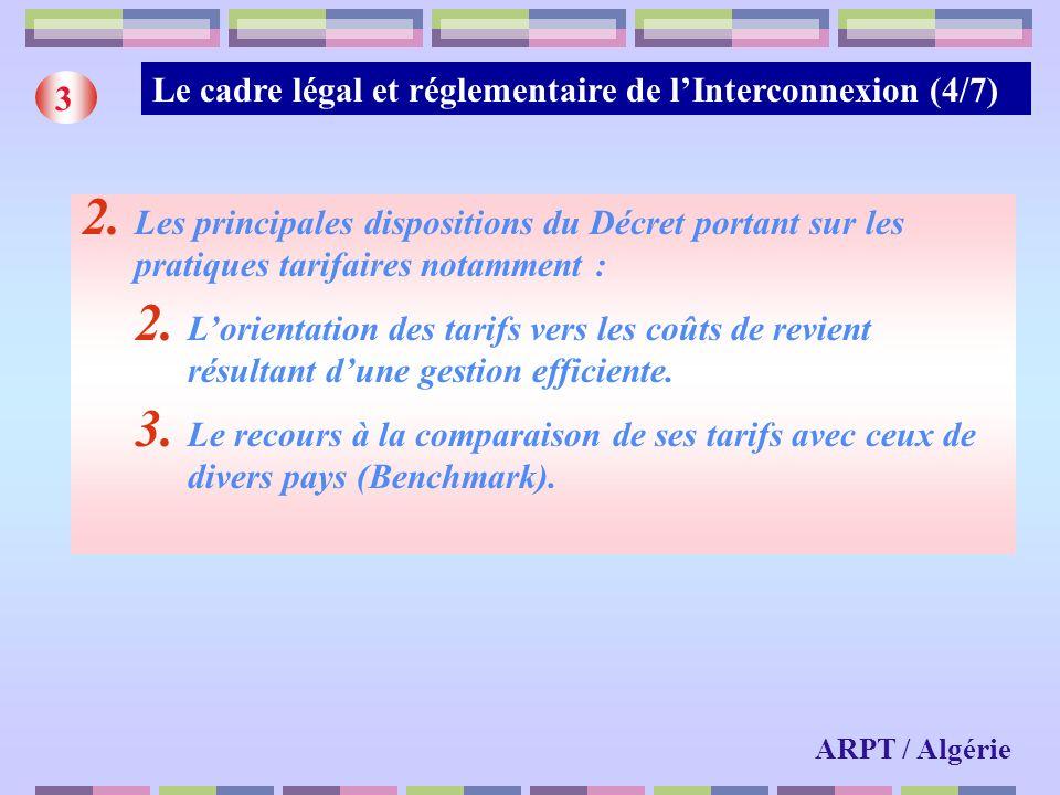 Le cadre légal et réglementaire de lInterconnexion (4/7) 3 2. Les principales dispositions du Décret portant sur les pratiques tarifaires notamment :