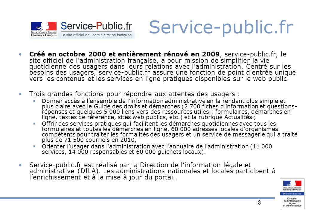 3 Service-public.fr Créé en octobre 2000 et entièrement rénové en 2009, service-public.fr, le site officiel de ladministration française, a pour mission de simplifier la vie quotidienne des usagers dans leurs relations avec ladministration.