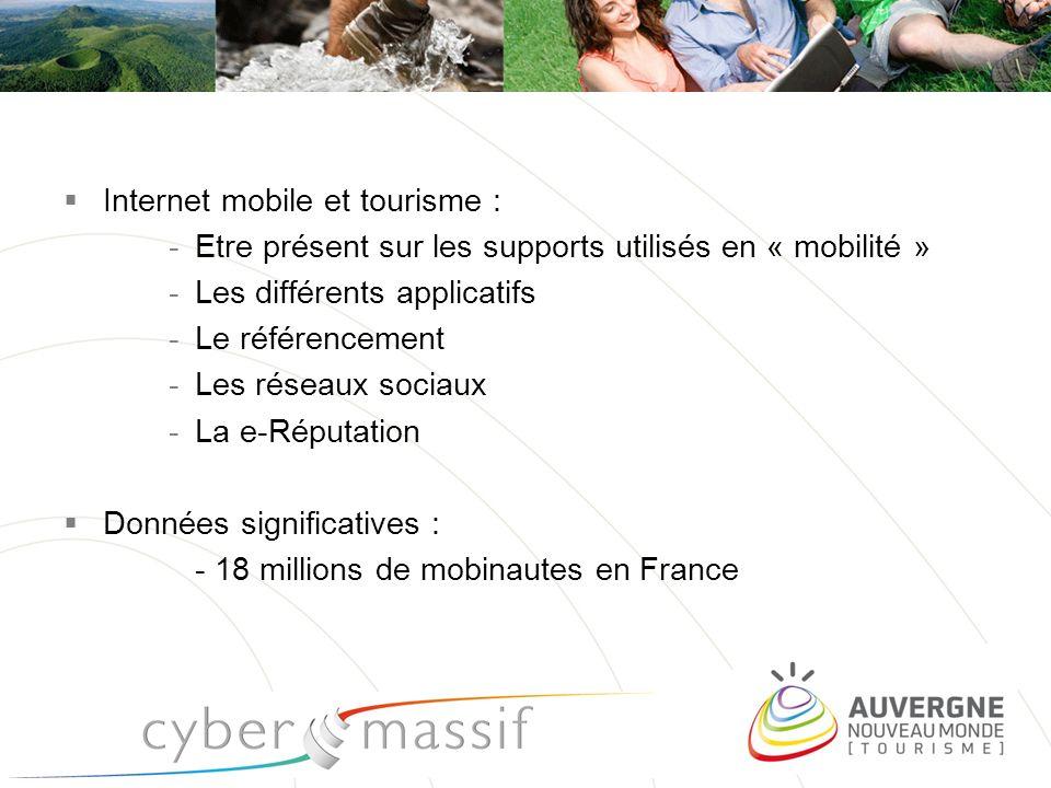 pro.auvergne-tourisme.info Internet mobile et tourisme : -Etre présent sur les supports utilisés en « mobilité » -Les différents applicatifs -Le référ