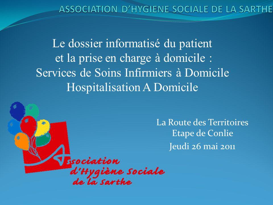 La Route des Territoires Etape de Conlie Jeudi 26 mai 2011 Le dossier informatisé du patient et la prise en charge à domicile : Services de Soins Infi