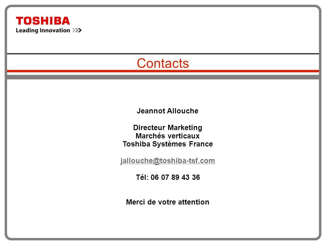 Contacts Jeannot Allouche Directeur Marketing Marchés verticaux Toshiba Systèmes France jallouche@toshiba-tsf.com Tél: 06 07 89 43 36 Merci de votre a