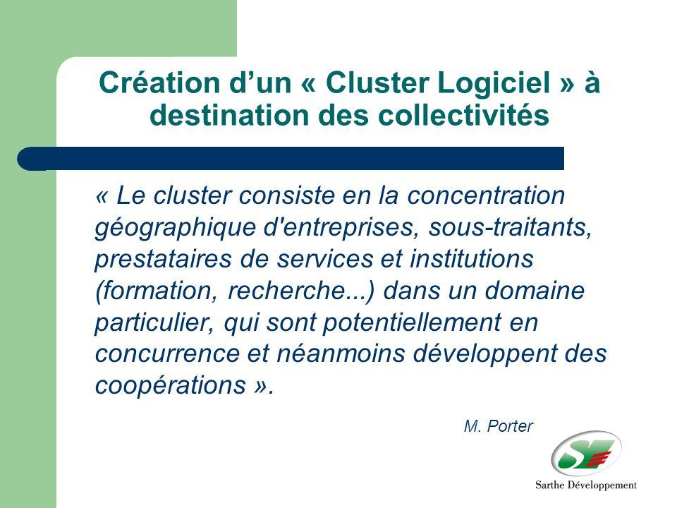 Création dun « Cluster Logiciel » à destination des collectivités « Le cluster consiste en la concentration géographique d entreprises, sous-traitants, prestataires de services et institutions (formation, recherche...) dans un domaine particulier, qui sont potentiellement en concurrence et néanmoins développent des coopérations ».