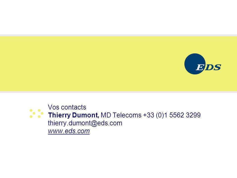 Vos contacts Thierry Dumont, MD Telecoms +33 (0)1 5562 3299 thierry.dumont@eds.com www.eds.com