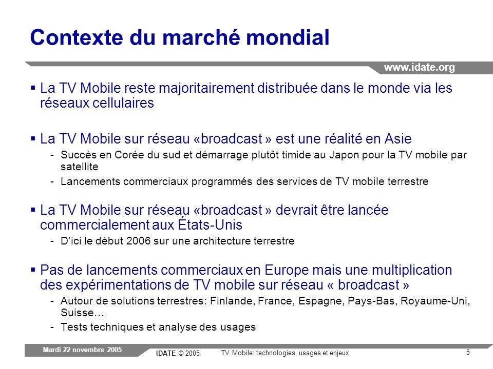 IDATE © 2005 www.idate.org 5 TV Mobile: technologies, usages et enjeux Mardi 22 novembre 2005 Contexte du marché mondial La TV Mobile reste majoritair