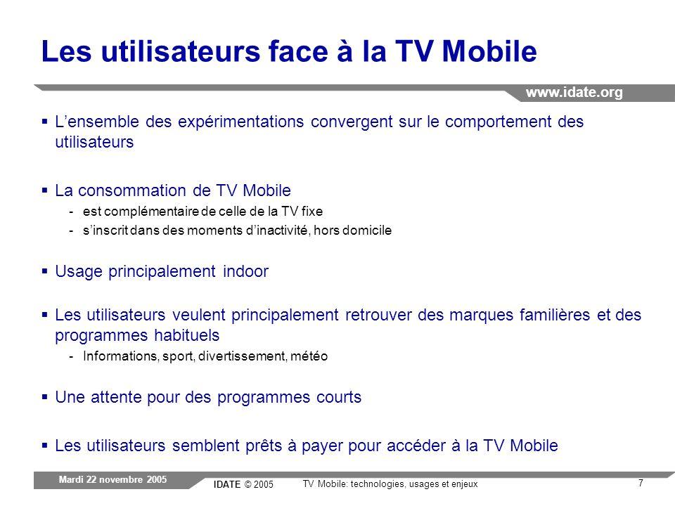 IDATE © 2005 www.idate.org 7 TV Mobile: technologies, usages et enjeux Mardi 22 novembre 2005 Les utilisateurs face à la TV Mobile Lensemble des expér