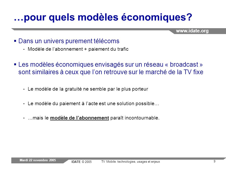 IDATE © 2005 www.idate.org 9 TV Mobile: technologies, usages et enjeux Mardi 22 novembre 2005 …pour quels modèles économiques? Dans un univers puremen
