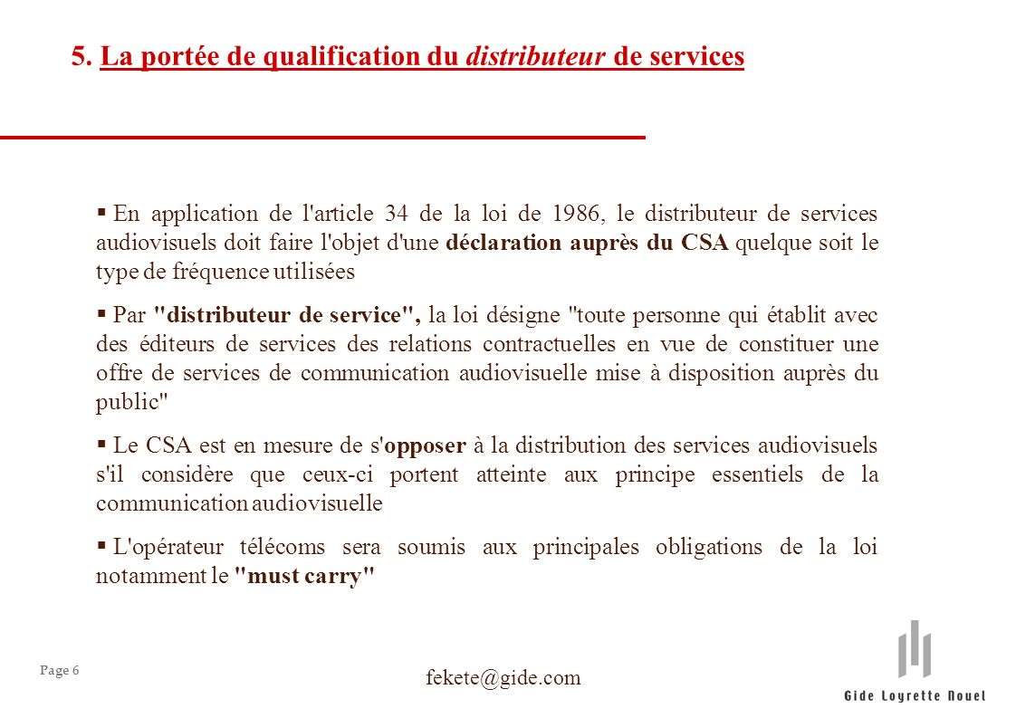 Page 6 5. La portée de qualification du distributeur de services En application de l'article 34 de la loi de 1986, le distributeur de services audiovi