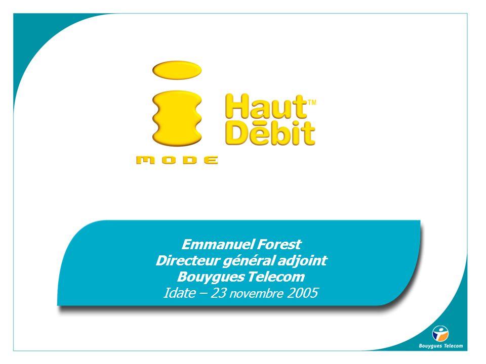 Emmanuel Forest Directeur général adjoint Bouygues Telecom Idate – 23 novembre 2005