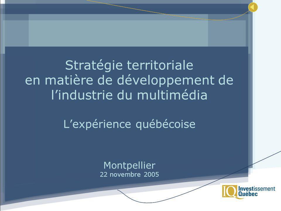 Stratégie territoriale en matière de développement de lindustrie du multimédia Lexpérience québécoise Montpellier 22 novembre 2005
