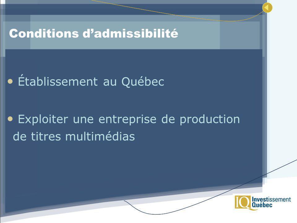 Conditions dadmissibilité Établissement au Québec Exploiter une entreprise de production de titres multimédias