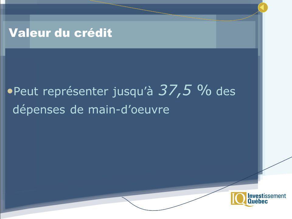 Valeur du crédit Peut représenter jusquà 37,5 % des dépenses de main-doeuvre