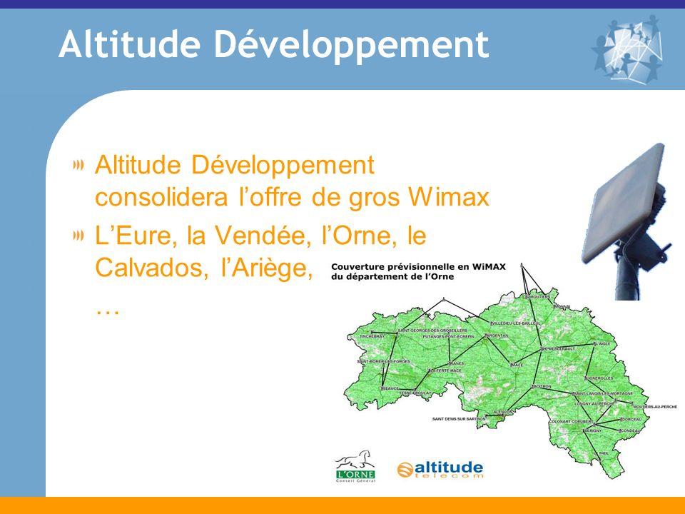 Altitude Développement Altitude Développement consolidera loffre de gros Wimax LEure, la Vendée, lOrne, le Calvados, lAriège, …