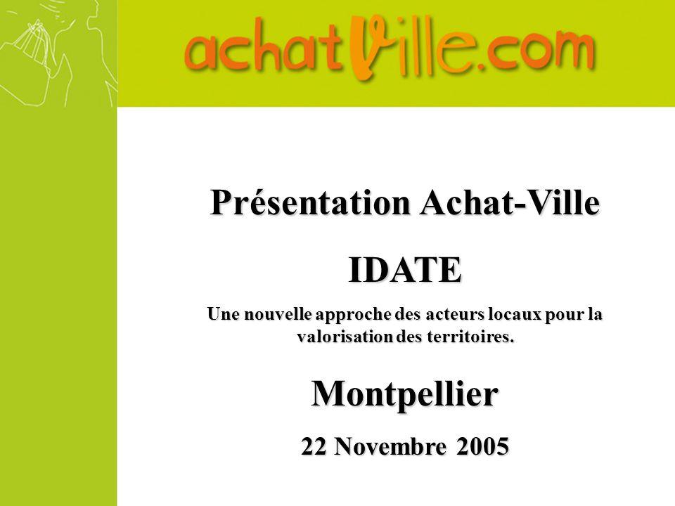 Présentation Achat-Ville IDATE Une nouvelle approche des acteurs locaux pour la valorisation des territoires.