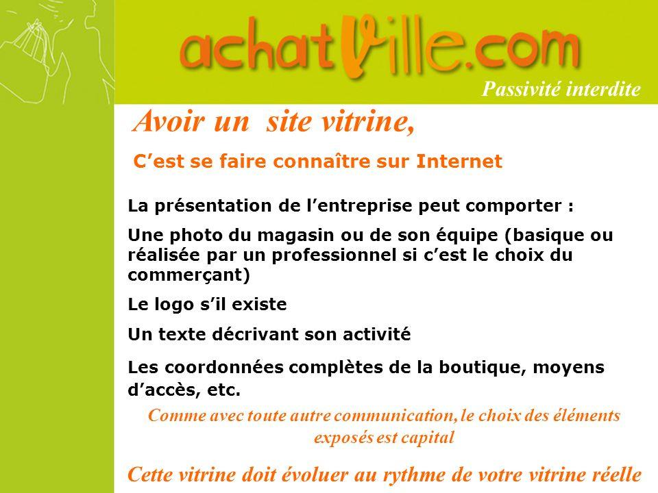 Avoir un site vitrine, Cest se faire connaître sur Internet La présentation de lentreprise peut comporter : Une photo du magasin ou de son équipe (bas