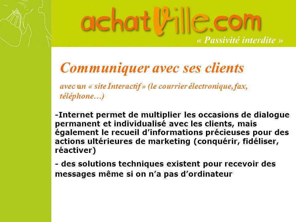 Communiquer avec ses clients avec un « site Interactif » (le courrier électronique, fax, téléphone…) -Internet permet de multiplier les occasions de d