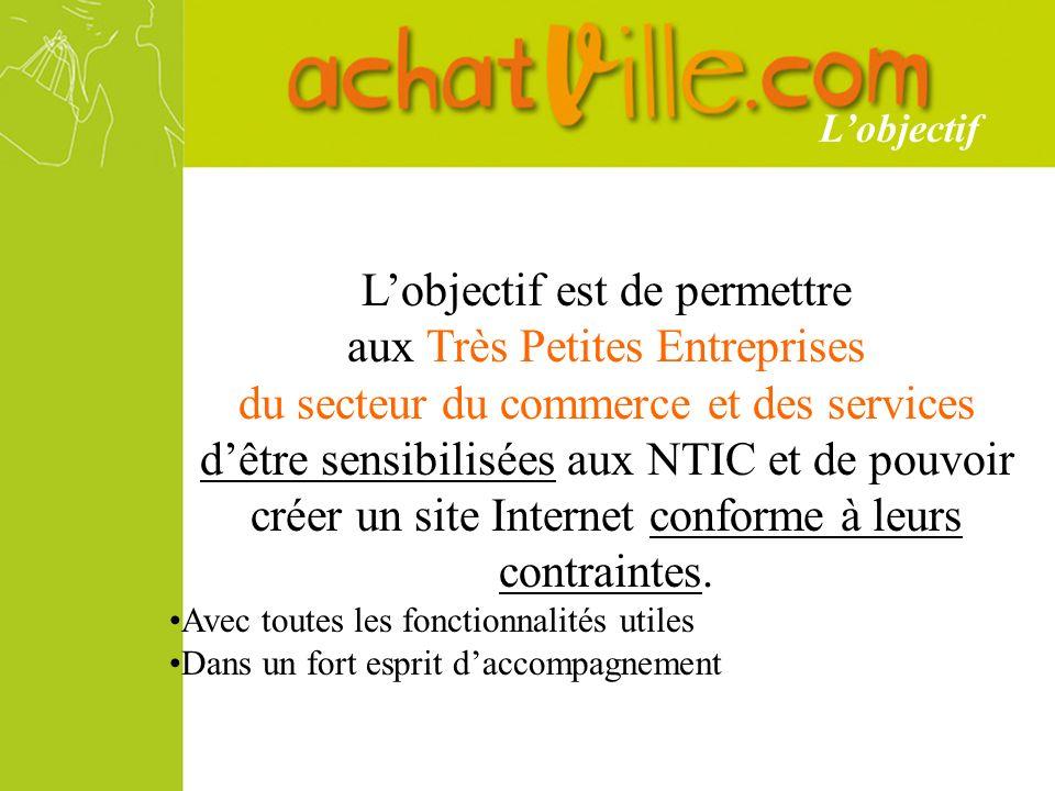 Lobjectif est de permettre aux Très Petites Entreprises du secteur du commerce et des services dêtre sensibilisées aux NTIC et de pouvoir créer un site Internet conforme à leurs contraintes.