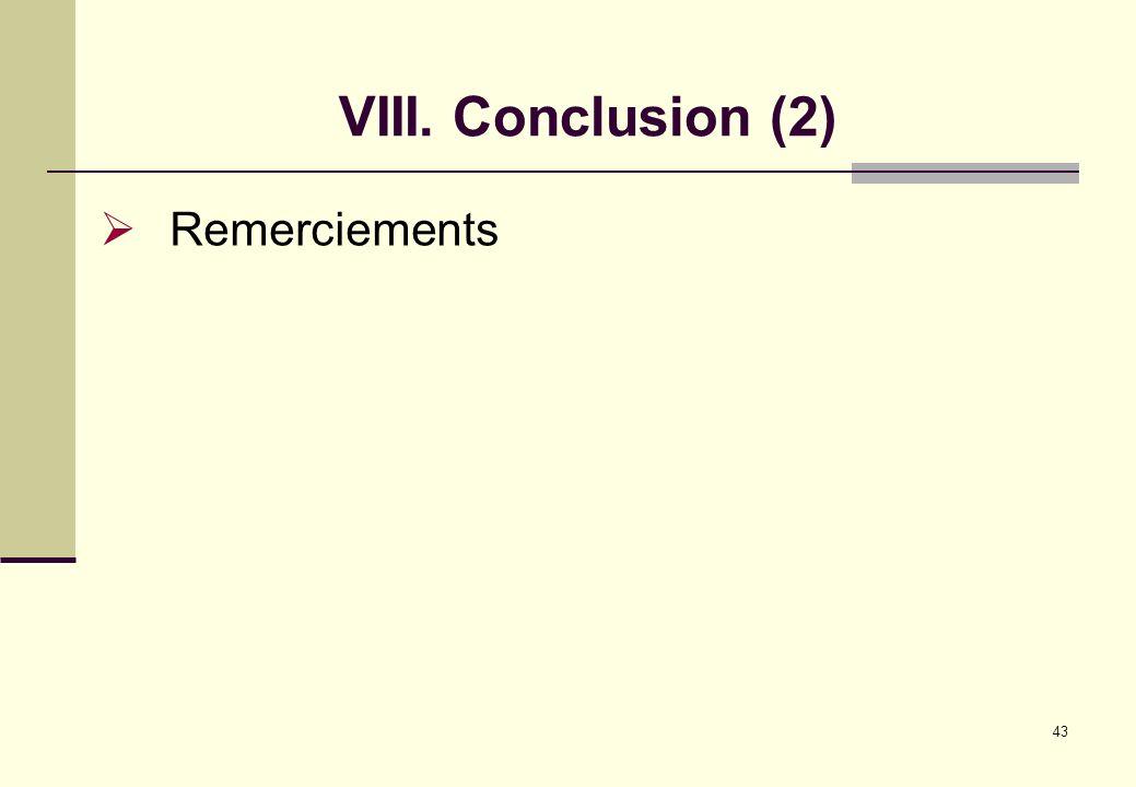 43 VIII. Conclusion (2) Remerciements