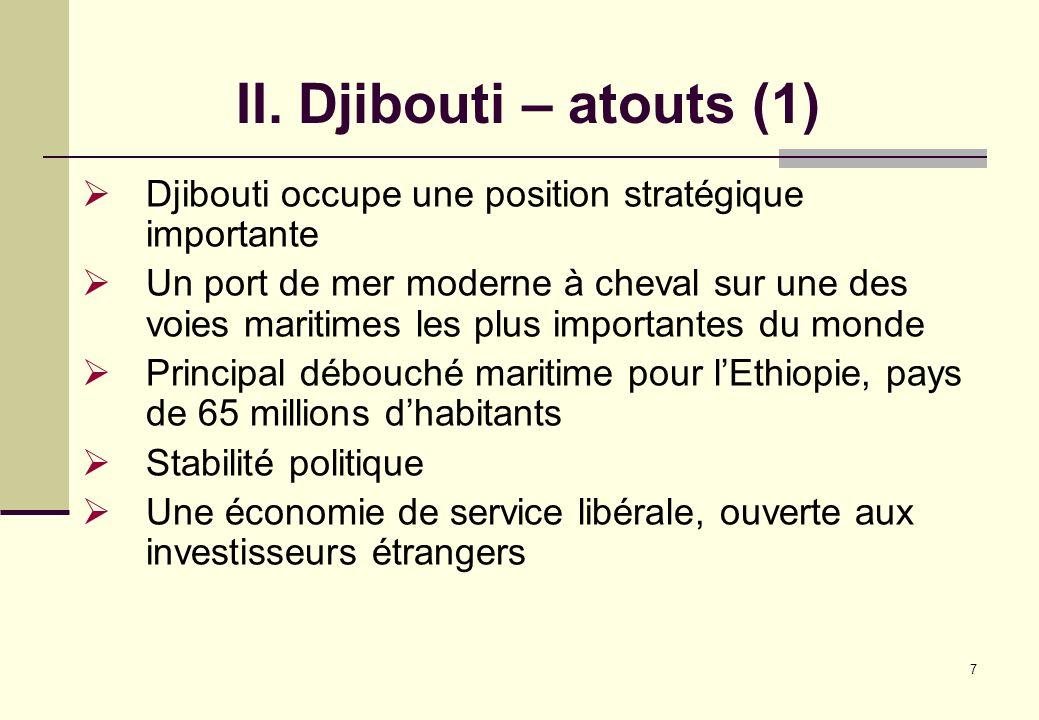 7 II. Djibouti – atouts (1) Djibouti occupe une position stratégique importante Un port de mer moderne à cheval sur une des voies maritimes les plus i