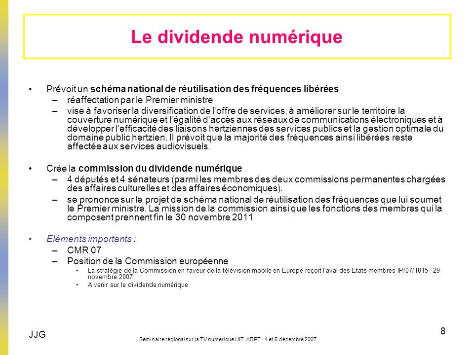 JJG Séminaire régional sur la TV numérique UIT- ARPT - 4 et 5 décembre 2007 8 Prévoit un schéma national de réutilisation des fréquences libérées –réa