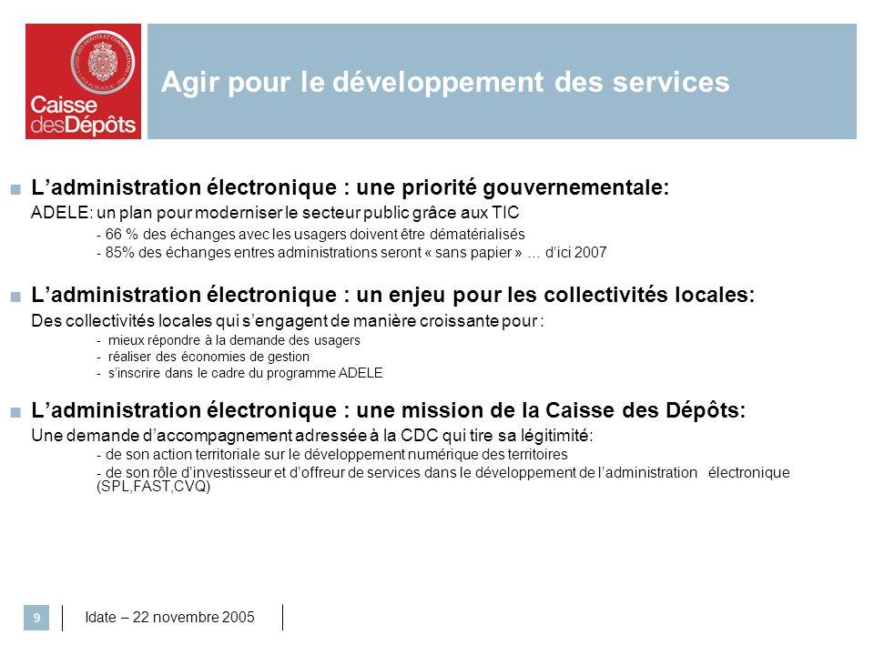 Idate – 22 novembre 2005 9 Ladministration électronique : une priorité gouvernementale: ADELE: un plan pour moderniser le secteur public grâce aux TIC
