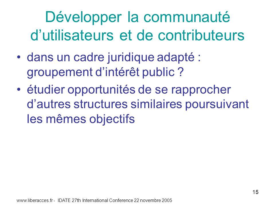 www.liberacces.fr - IDATE 27th International Conference 22 novembre 2005 15 Développer la communauté dutilisateurs et de contributeurs dans un cadre juridique adapté : groupement dintérêt public .