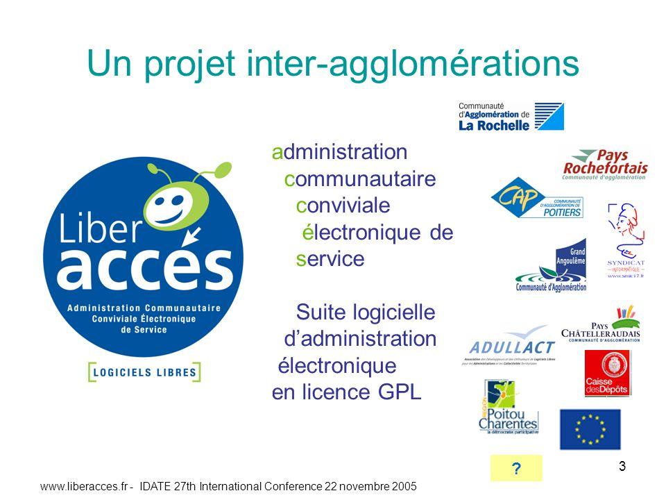 www.liberacces.fr - IDATE 27th International Conference 22 novembre 2005 3 Un projet inter-agglomérations administration communautaire conviviale électronique de service Suite logicielle dadministration électronique en licence GPL