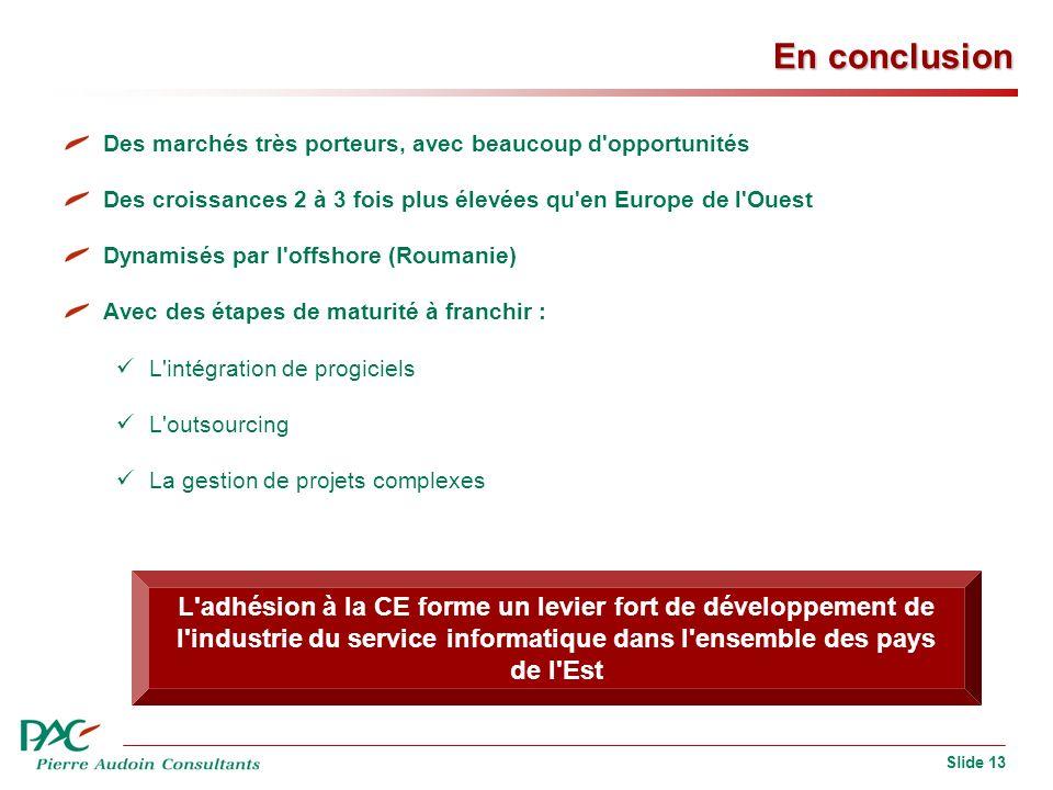 Slide 13 En conclusion Des marchés très porteurs, avec beaucoup d'opportunités Des croissances 2 à 3 fois plus élevées qu'en Europe de l'Ouest Dynamis