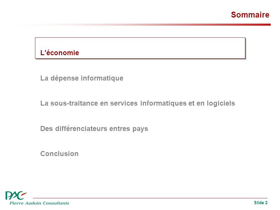 Slide 2 Sommaire L'économie La dépense informatique La sous-traitance en services informatiques et en logiciels Des différenciateurs entres pays Concl