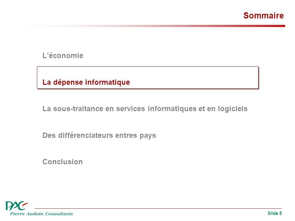 Slide 5 Sommaire L économie La dépense informatique La sous-traitance en services informatiques et en logiciels Des différenciateurs entres pays Conclusion