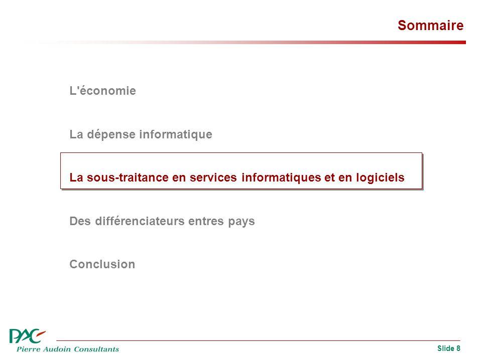 Slide 8 Sommaire L économie La dépense informatique La sous-traitance en services informatiques et en logiciels Des différenciateurs entres pays Conclusion