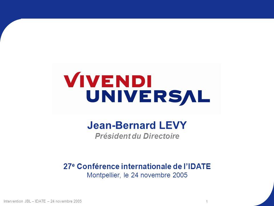 Intervention JBL – IDATE – 24 novembre 2005 1 Jean-Bernard LEVY Président du Directoire 27 e Conférence internationale de lIDATE Montpellier, le 24 novembre 2005