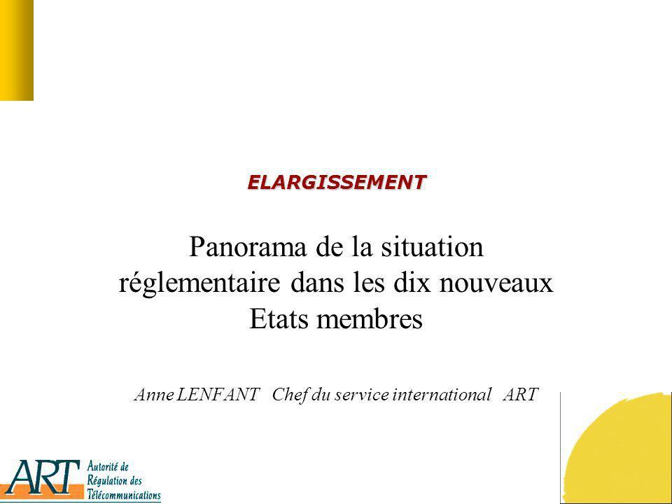 ELARGISSEMENT Panorama de la situation réglementaire dans les dix nouveaux Etats membres Anne LENFANT Chef du service international ART