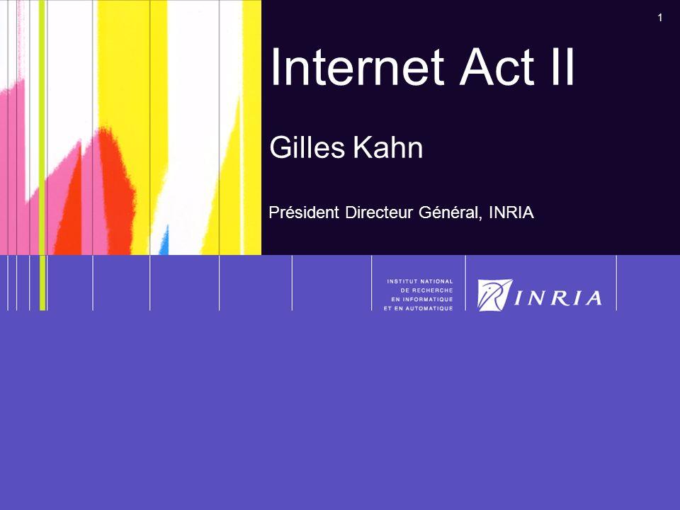 1 Internet Act II Gilles Kahn Président Directeur Général, INRIA
