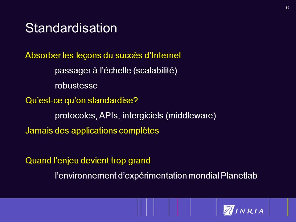 6 Standardisation Absorber les leçons du succès dInternet passager à léchelle (scalabilité) robustesse Quest-ce quon standardise.