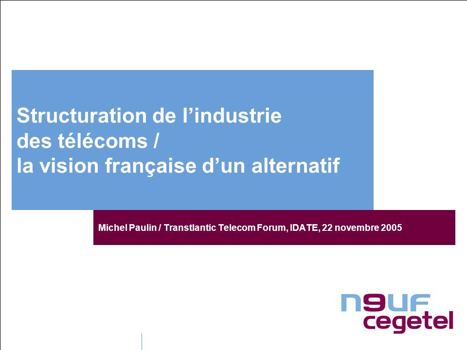 Structuration de lindustrie des télécoms / la vision française dun alternatif Michel Paulin / Transtlantic Telecom Forum, IDATE, 22 novembre 2005