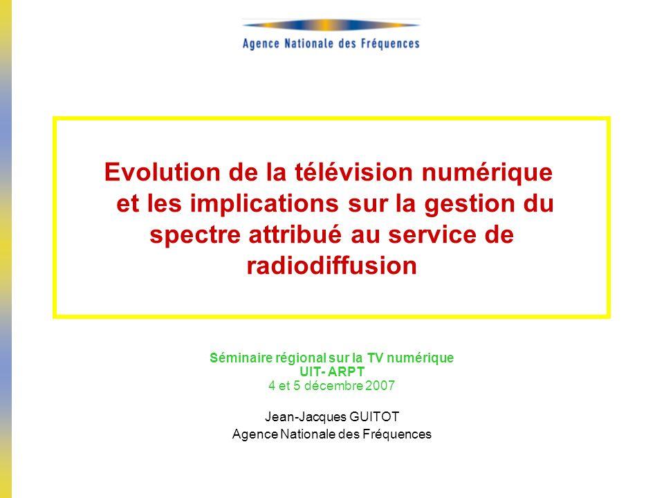 Evolution de la télévision numérique et les implications sur la gestion du spectre attribué au service de radiodiffusion Séminaire régional sur la TV