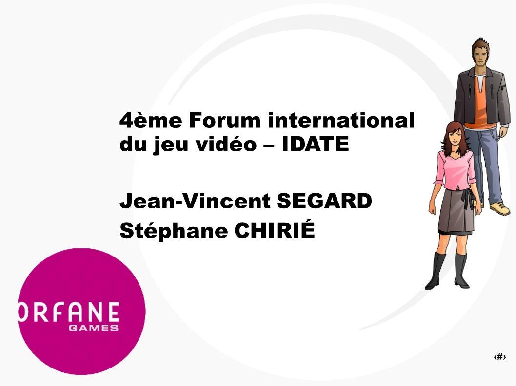 1 4ème Forum international du jeu vidéo – IDATE Jean-Vincent SEGARD Stéphane CHIRIÉ
