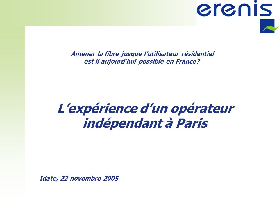 Lexpérience dun opérateur indépendant à Paris Amener la fibre jusque lutilisateur résidentiel est il aujourdhui possible en France.
