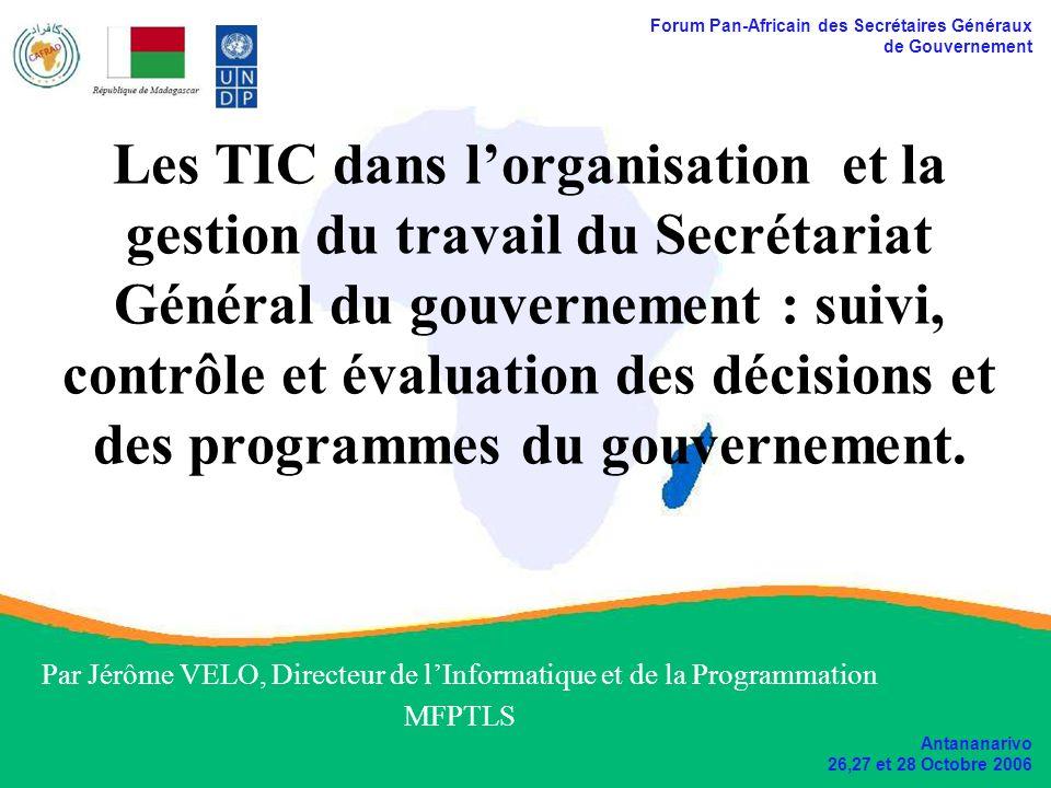 Forum Pan-Africain des Secrétaires Généraux de Gouvernement Antananarivo 26,27 et 28 Octobre 2006 Plan Contexte Champs dApplication des Technologies de lInformation et de la Communication (TIC) Applicatifs mis en œuvre : –Système Intégré de la Gestion des Finances Publiques (SIGFP) –Système Intégré de la Gestion des Ressources Humaines de lÉtat (SIGRHE)