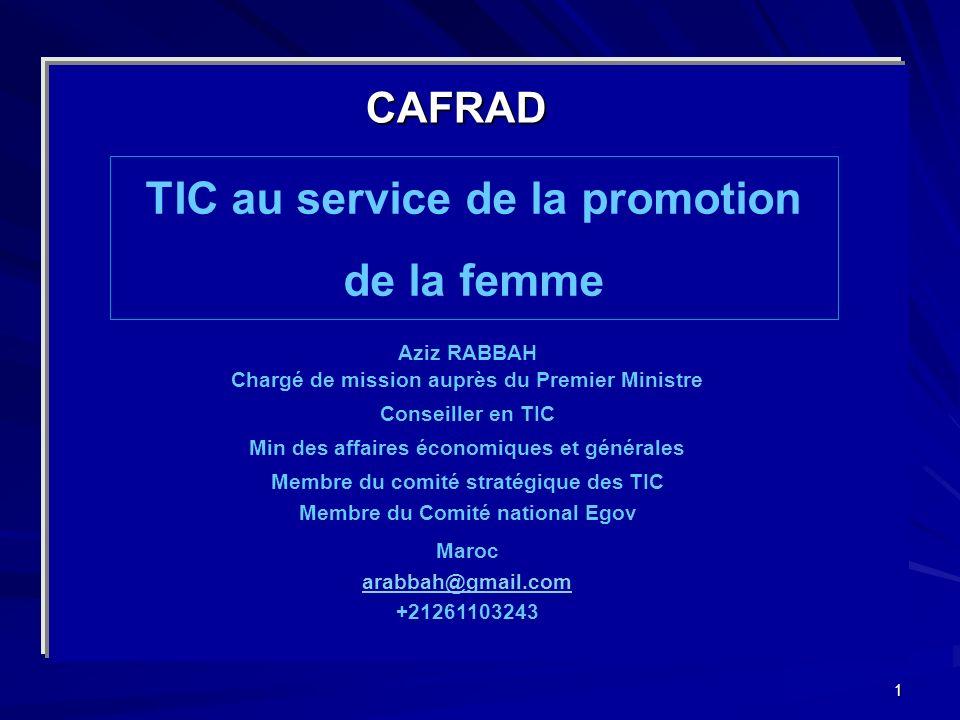 1 TIC au service de la promotion de la femme Aziz RABBAH Chargé de mission auprès du Premier Ministre Conseiller en TIC Min des affaires économiques e