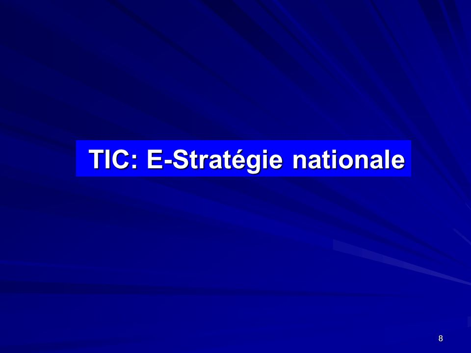 8 TIC: E-Stratégie nationale TIC: E-Stratégie nationale