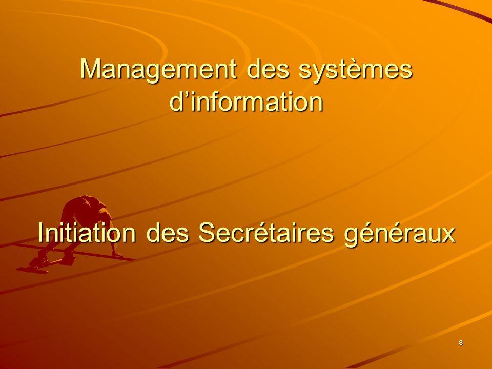 8 Management des systèmes dinformation Initiation des Secrétaires généraux