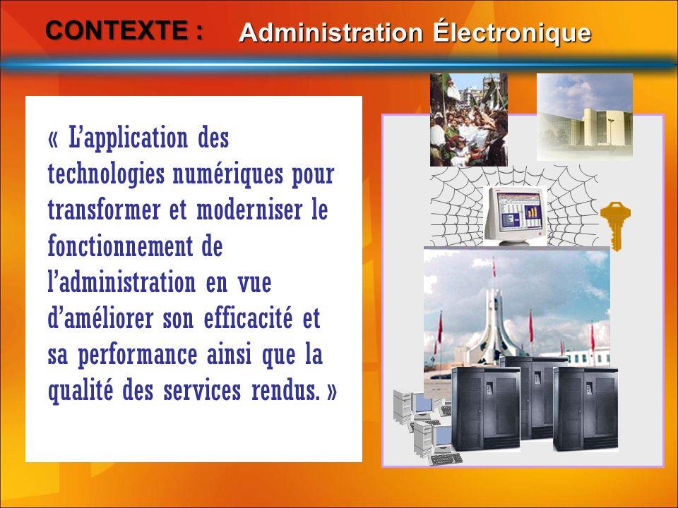 CONTEXTE : CONTEXTE : Administration Électronique « Lapplication des technologies numériques pour transformer et moderniser le fonctionnement de ladmi